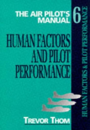 The Air Pilot's Manual: v. 6: Human Factors and Pilot Performance by Trevor Thom