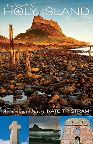 The Story of Holy Island: An Illustrated History by Kate Tristram