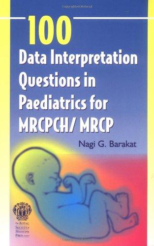 100 Data Interpretation Questions in Paediatrics in MRCP/MRCPCH by Nagi Barakat