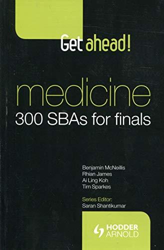 Get Ahead! Medicine: 300 SBAs for Finals by Benjamin McNeillis