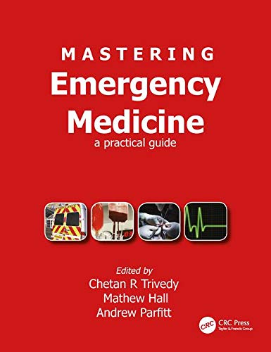 Mastering Emergency Medicine: A Practical Guide by Chetan Trivedy