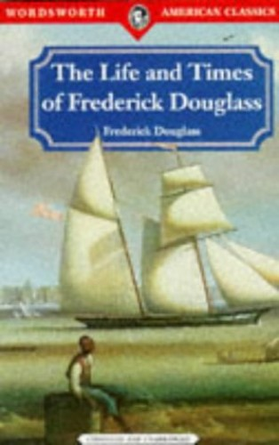 The Life and Times of Frederick Douglass (Wordsworth American Classics)