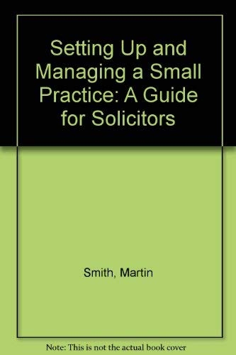 Setting Up and Managing a Small Practice: A Guide for Solicitors by Martin Smith