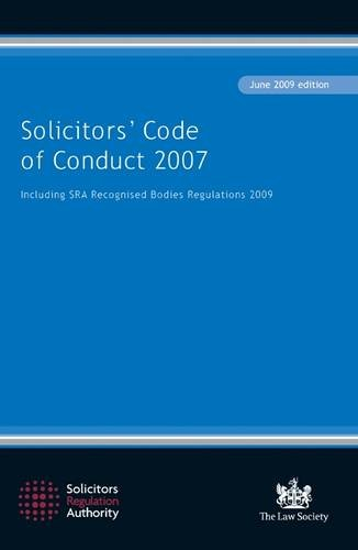 Solicitors' Code of Conduct 2007: Including the SRA Recognised Bodies Regulations 2009: June 2009 by Solicitors Regulation Authority