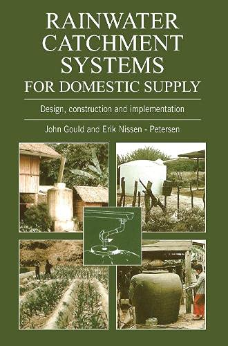 Rainwater Catchment Systems for Domestic Supply: Design, Construction and Implementation by John Gould