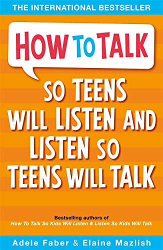 How to Talk So Teens Will Listen and Listen So Teens Will Talk by Adele Faber