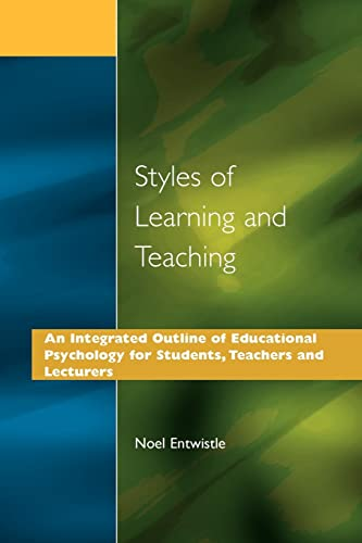 Styles of Learning and Teaching: An Integrated Outline of Educational Psychology for Students, Teachers and Lecturers by Noel J. Entwistle