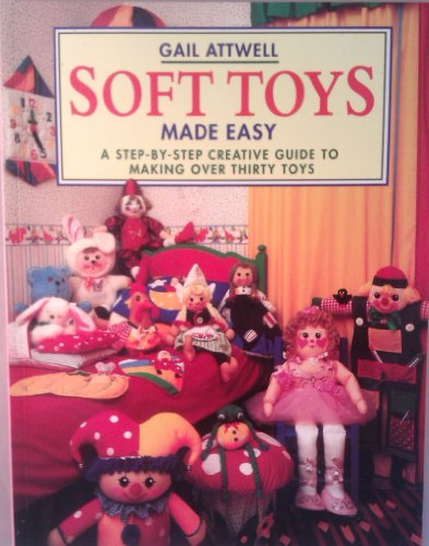 Making Soft Toys Made Easy by Gail Attwell