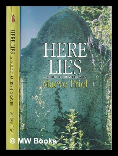 Here Lies: Guide to Irish Graves by Maeve Friel