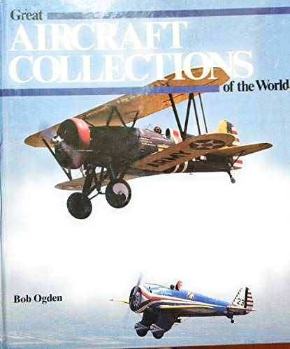 Great Aircraft Collections of the World by Bob Ogden
