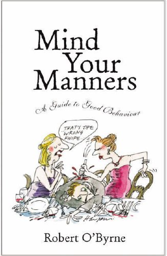 Mind Your Manners: A Guide to Good Behaviour by Robert O'Byrne