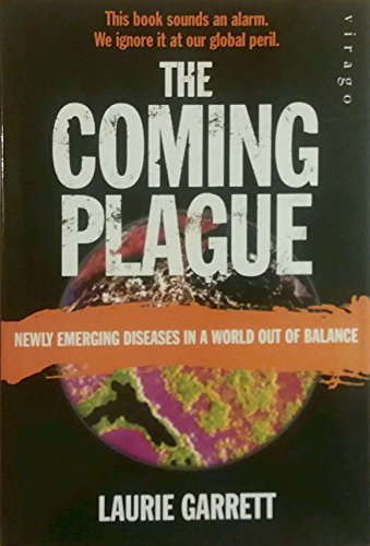 an analysis of the coming plague a book by laurie garrett The coming plague is one of those rare books in this end-of-an-era decade that make us sadder but quite a bit wiser about the largely invisible world around us -david bowman, huntsville news laurie garrett's clear handling of emerging and res urging diseases has made a very serious problem understandable to the general public.