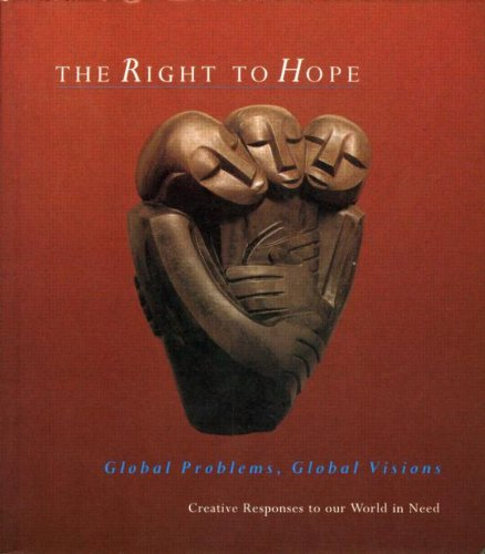 The Right to Hope: Global Problems, Global Visions - Creative Responses to Our World in Need by Catherine Thick