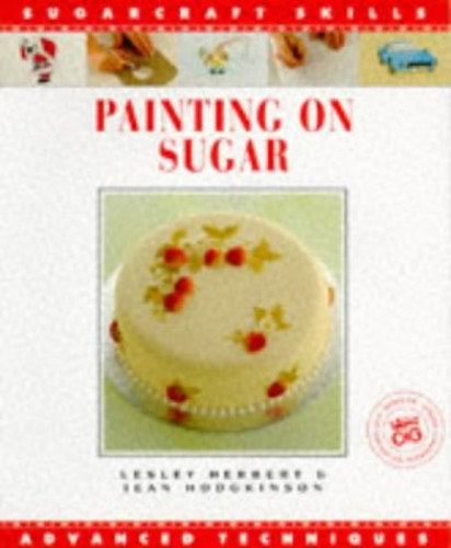 Painting on Sugar: Advanced Techniques by Lesley Herbert