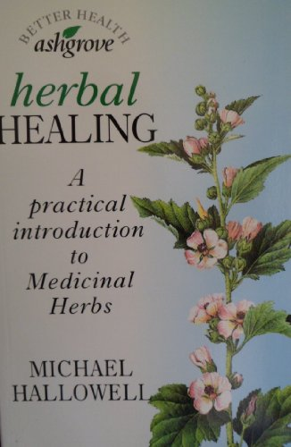 Herbal Healing: A Practical Introduction to Medicinal Herbs by Michael J. Hallowell