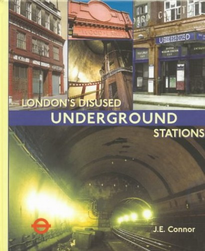 London's Disused Underground Stations by J. E. Connor