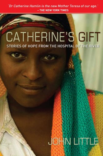 Catherine's Gift: Stories of Hope from the Hospital by the River by John Little