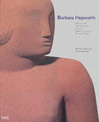 Barbara Hepworth: Works in the Tate Gallery Collection and the Barbara Hepworth Museum St Ives by Matthew Gale