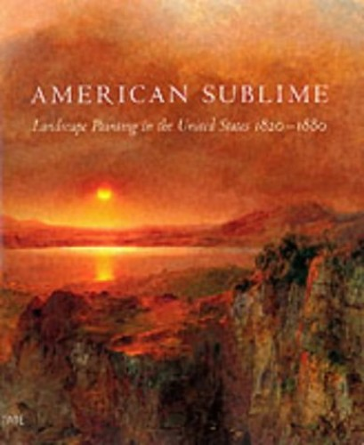 American Sublime: Landscape Painting in the United States, 1820-1880 by Andrew Wilton