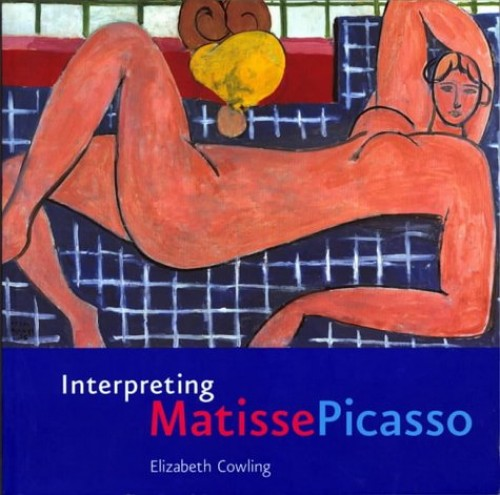 Interpreting Matisse Picasso by Elizabeth Cowling