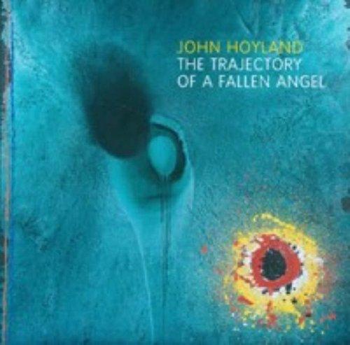 John Hoyland: The Trajectory of a Fallen Angel by Mr. Paul Moorhouse