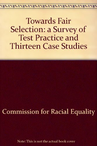 Towards Fair Selection: a Survey of Test Practice and Thirteen Case Studies by Commission for Racial Equality