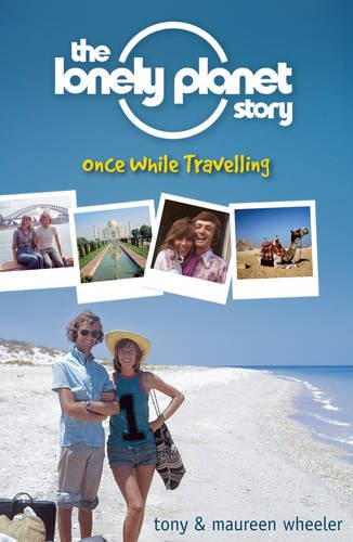 The Lonely Planet Story: Once While Travelling by Tony Wheeler