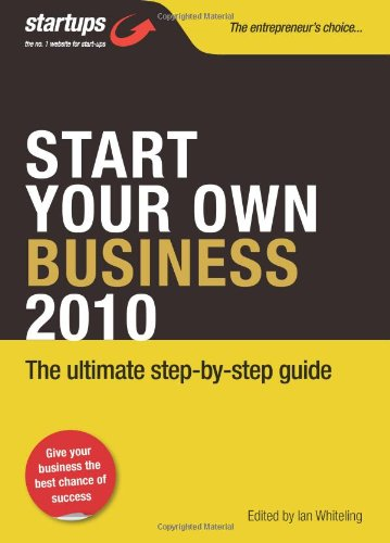 Start Your Own Business 2010: The Ultimate step-by-step guide by Ian Whiteling
