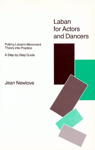 Laban for Actors and Dancers: Putting Laban's Movement Theory into Practice - A Step-by-step Guide by Jean Newlove