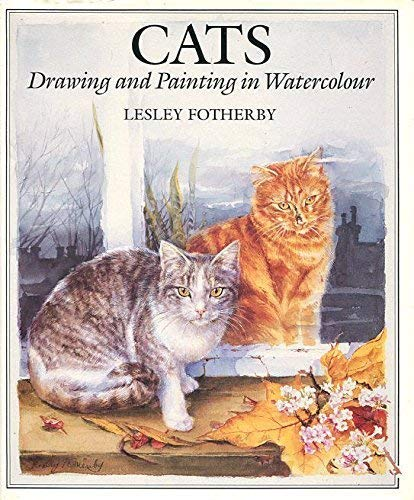 Cats: Drawing and Painting in Watercolour by Lesley Fotherby
