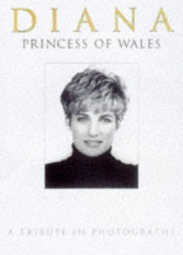 Diana, Princess of Wales 1961-1997: A Tribute in Photographs by Michael O'Mara