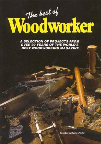 "The Best of ""Woodworker"" by Zachary Taylor"