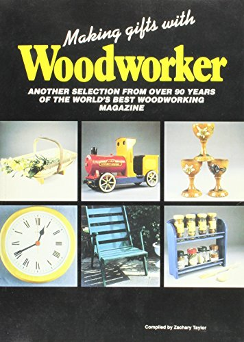"""Making Gifts with """"Woodworker"""": Another Selection from 90 Years of the Best Woodworking Magazine by Ronald Zachary Taylor"""