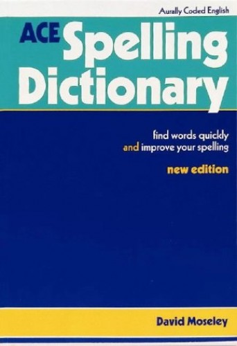 A. C. E. Spelling Dictionary by David Moseley
