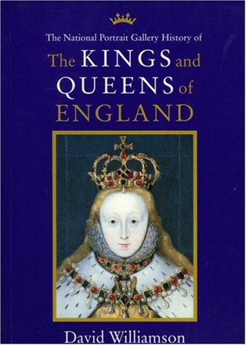 Kings and Queens of England: Illustrated from the Collections of the National Portrait Gallery by David Williamson