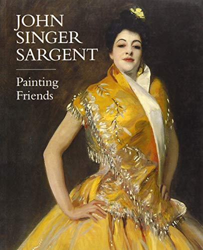 John Singer Sargent: Painting Friends by Barbara Dayer Gallati