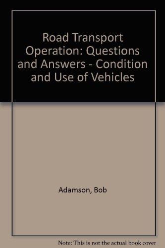 Road Transport Operation: Questions and Answers - Condition and Use of Vehicles by Bob Adamson