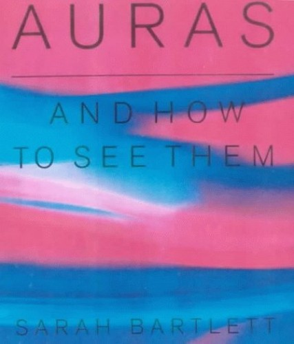 Auras and How to Read Them by Sarah Bartlett