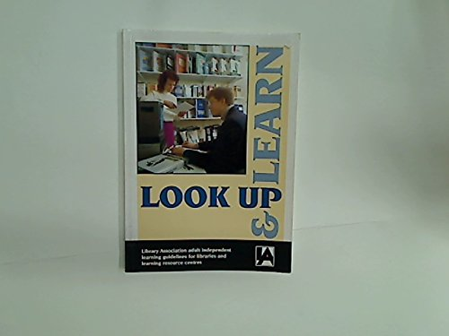 Look Up and Learn: Library Association Adult Independent Learning Guidelines for Libraries and Learning Resource Centres by Anthony L. Bamber