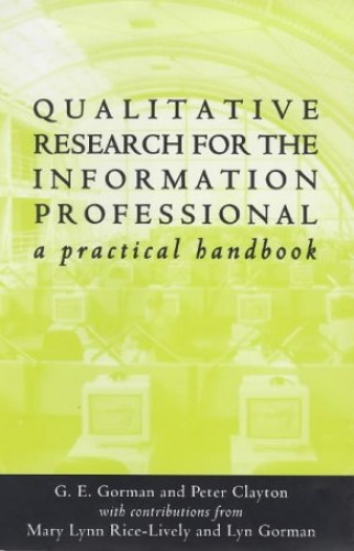Qualitative Research for the Information Professional: A Practical Introduction by Gary. E. Gorman