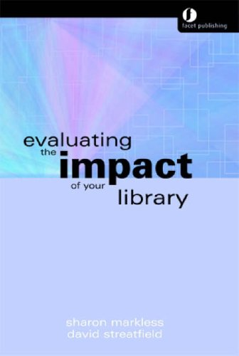 Evaluating the Impact of Your Library: A Practical Model by Sharon Markless