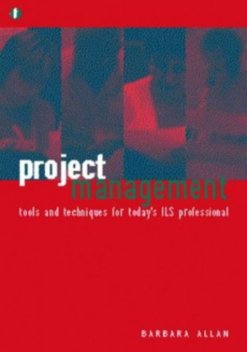 Project Management: Tools and Techniques for Today's ILS Professional by Barbara Allan