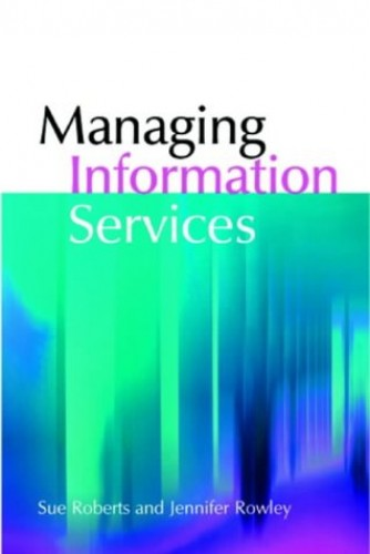 Managing Information Services by Sue Roberts