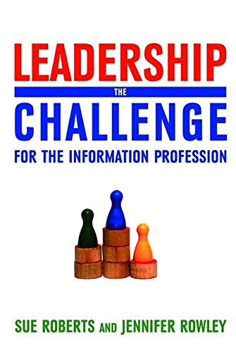 Leadership: the Challenge for the Information Profession by Sue Roberts
