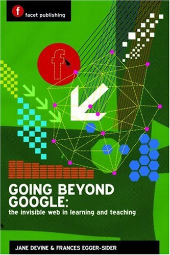 Going Beyond Google: the Invisible Web in Learning and Teaching by Jane Devine