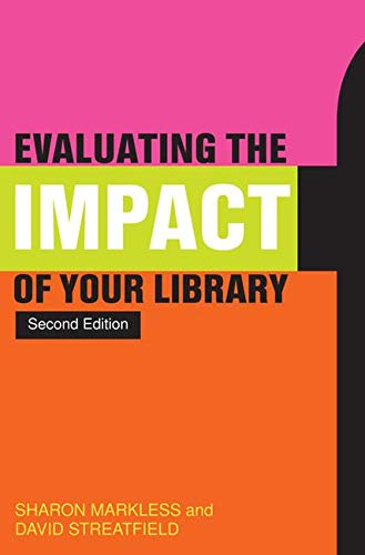 Evaluating the Impact of Your Library by David Streatfield