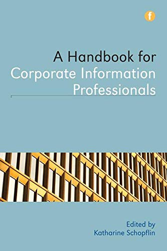 A Handbook for Corporate Information Professionals by Katharine Schopflin