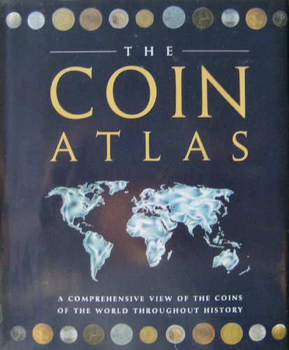 The Coin Atlas: A Comprehensive View of the Coins of the World throughout History by