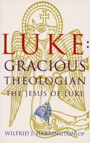 Luke: Graceful Theologian - The Jesus of Luke by Wilfrid J. Harrington, OP