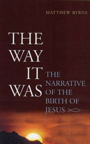 The Way It Was: The Narrative of the Birth of Jesus by Matthew Byrne